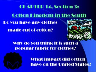 CHAPTER 14, Section 3:   Cotton Kingdom in the South