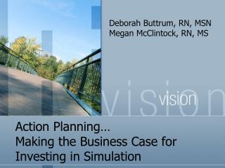 Action Planning  Making the Business Case for Investing in Simulation