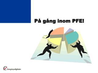 På gång inom PFE!