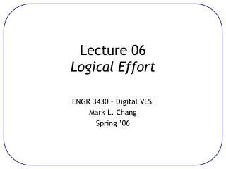 Lecture 06 Logical Effort