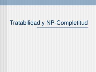 Tratabilidad y NP-Completitud