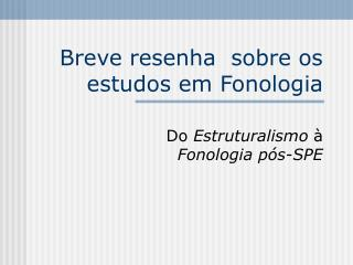Breve resenha  sobre os estudos em Fonologia