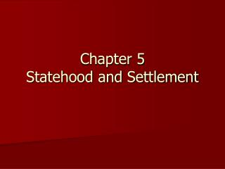 Chapter 5 Statehood and Settlement