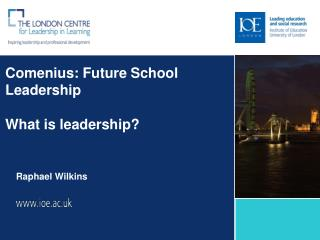 Comenius: Future School Leadership What is leadership?