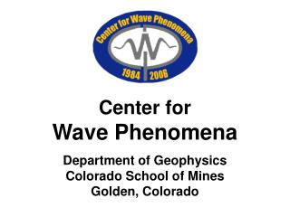 Center for  Wave Phenomena Department of Geophysics Colorado School of Mines Golden, Colorado