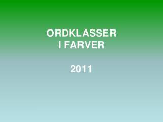 ORDKLASSER I FARVER 2011