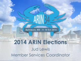 2014 ARIN Elections Jud Lewis Member Services Coordinator