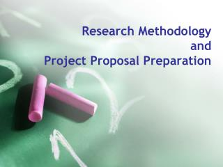Research Methodology and  Project Proposal Preparation