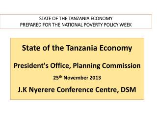 State of the Tanzania Economy President's Office, Planning Commission 25 th  November 2013