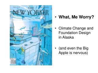 What, Me Worry? Climate Change and Foundation Design in Alaska (and even the Big Apple is nervous)