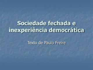 Sociedade fechada e inexperi�ncia democr�tica