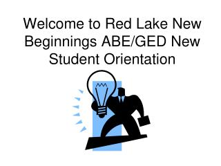 Welcome to Red Lake New Beginnings ABE/GED New Student Orientation
