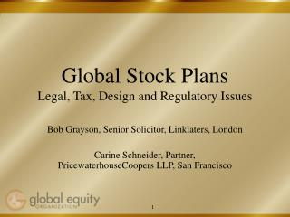 Global Stock Plans Legal, Tax, Design and Regulatory Issues