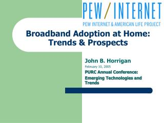 Broadband Adoption at Home:  Trends & Prospects