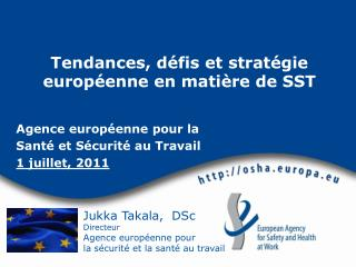 Jukka Takala,  DSc  Directeur Agence europ enne pour  la s curit  et la sant  au travail
