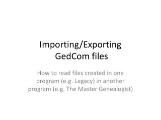 Importing/Exporting  GedCom files