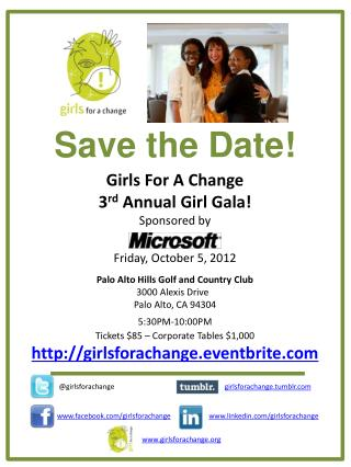 Save the Date! Girls For A Change 3 rd  Annual Girl Gala! Sponsored by  Friday, October 5, 2012