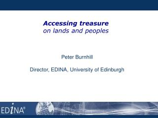 Accessing treasure  on lands and peoples