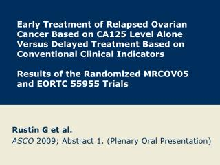 Rustin G et al . ASCO  2009; Abstract 1. (Plenary Oral Presentation)