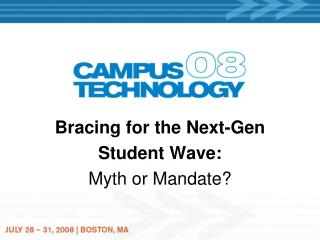 Bracing for the Next-Gen  Student Wave:  Myth or Mandate?