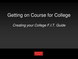 Getting on Course for College Creating your College F.I.T. Guide