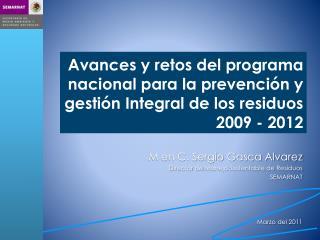 M en C. Sergio Gasca Alvarez  Director de  Manejo Sustentable  de  Residuos SEMARNAT