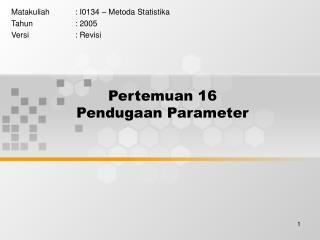 Pertemuan 16 Pendugaan Parameter