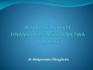 WYBRANE ASPEKTY FINANSOWANIA SZKOLNICTWA W POLSCE