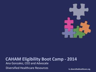 CAHAM Eligibility Boot Camp - 2014