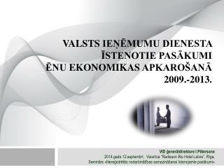 Valsts  ieņēmumu dienesta īstenotie  pasākumi  ēnu  ekonomikas  apkarošanā  2009.- 2013.