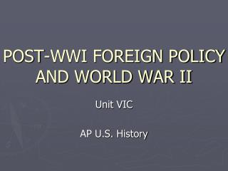 POST-WWI FOREIGN POLICY AND WORLD WAR II