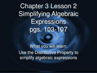 Chapter 3 Lesson 2 Simplifying Algebraic Expressions pgs. 103-107