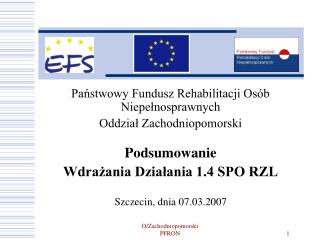 Państwowy Fundusz Rehabilitacji Osób Niepełnosprawnych Oddział Zachodniopomorski Podsumowanie