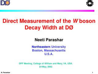 Direct Measurement of the  W  boson Decay Width at DØ Neeti Parashar