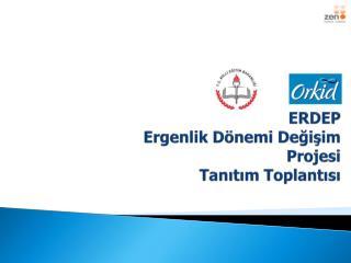 ERDEP Ergenlik Dönemi Değişim Projesi Tanıtım Toplantısı