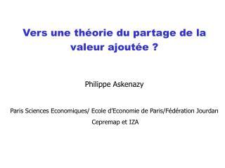 Vers une théorie du partage de la valeur ajoutée ? Philippe Askenazy