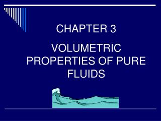 CHAPTER 3 VOLUMETRIC PROPERTIES OF PURE FLUIDS