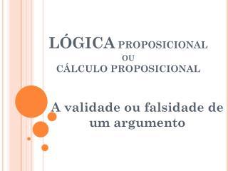 LÓGICA  PROPOSICIONAL  ou  CÁLCULO PROPOSICIONAL