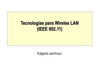 Tecnologias para Wireles LAN (IEEE 802.11)