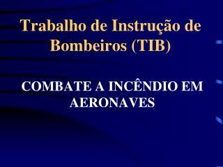 Trabalho de Instru��o de Bombeiros (TIB)