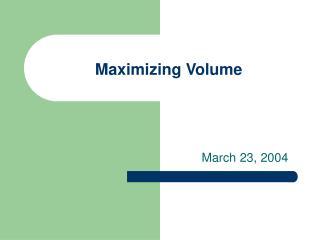 Maximizing Volume