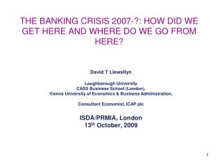 THE BANKING CRISIS 2007-: HOW DID WE GET HERE AND WHERE DO WE GO FROM HERE