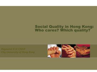 Social Quality in Hong Kong:  Who cares? Which quality?