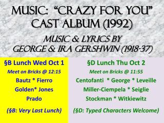 "MUSIC:  ""Crazy for You""  Cast Album (1992)  Music & Lyrics by  G eorge & Ira Gershwin (1918-37)"