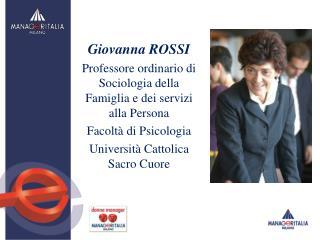 Giovanna ROSSI Professore ordinario di Sociologia della Famiglia e dei servizi alla Persona