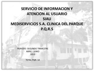 SERVICIO DE INFORMACION Y  ATENCION AL USUARIO  SIAU MEDISERVICIOS S.A. CLINICA DEL PARQUE P.Q.R.S