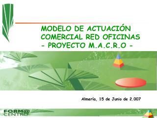 MODELO DE ACTUACIÓN COMERCIAL RED OFICINAS - PROYECTO M.A.C.R.O -