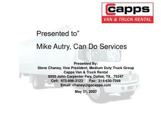 Presented By:  Steve Chaney, Vice President, Medium Duty Truck Group Capps Van & Truck Rental