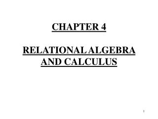 CHAPTER 4 RELATIONAL ALGEBRA AND CALCULUS