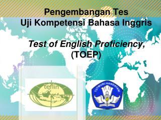 Pengembangan  Tes Uji Kompetensi Bahasa Inggris Test of English Proficiency,  ( TOEP)